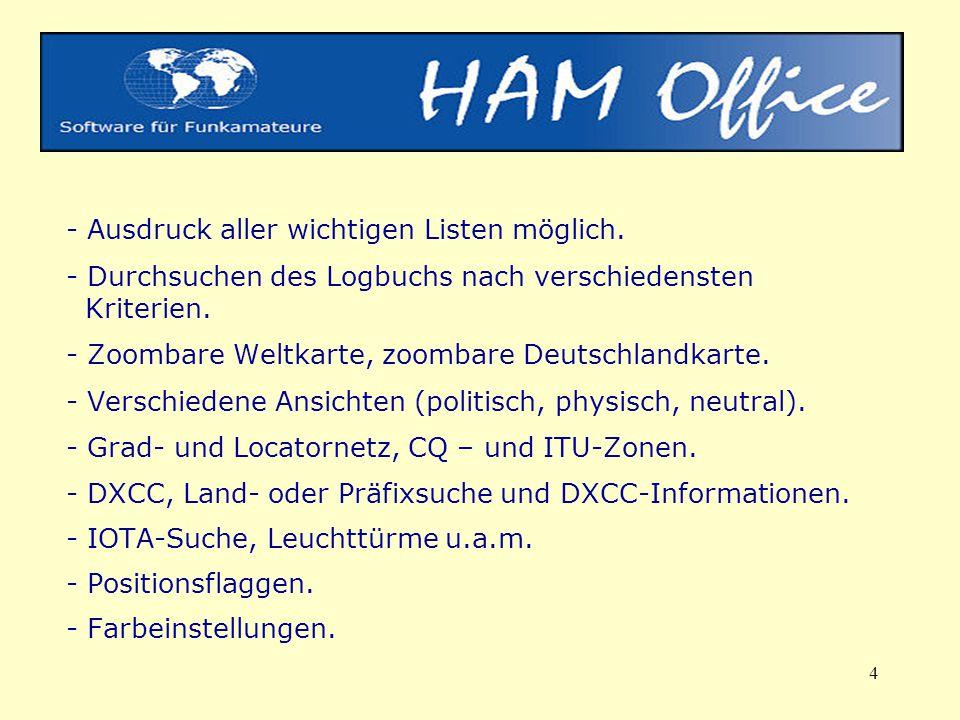 4 - Ausdruck aller wichtigen Listen möglich. - Durchsuchen des Logbuchs nach verschiedensten Kriterien. - Zoombare Weltkarte, zoombare Deutschlandkart