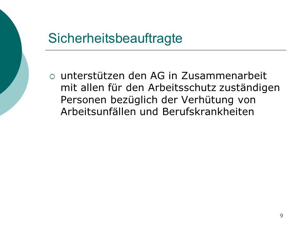 9 Sicherheitsbeauftragte  unterstützen den AG in Zusammenarbeit mit allen für den Arbeitsschutz zuständigen Personen bezüglich der Verhütung von Arbe