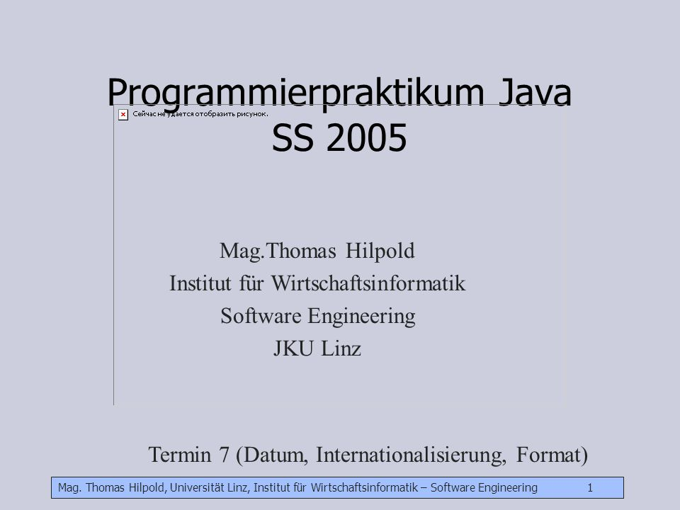 Mag. Thomas Hilpold, Universität Linz, Institut für Wirtschaftsinformatik – Software Engineering 1 Programmierpraktikum Java SS 2005 Mag.Thomas Hilpol