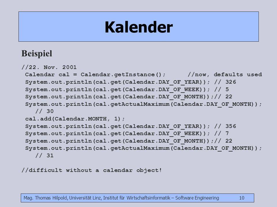 Mag. Thomas Hilpold, Universität Linz, Institut für Wirtschaftsinformatik – Software Engineering 10 Kalender Beispiel //22. Nov. 2001 Calendar cal = C