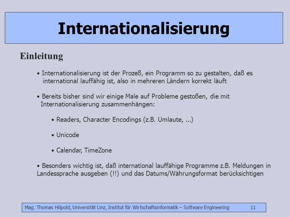 Mag. Thomas Hilpold, Universität Linz, Institut für Wirtschaftsinformatik – Software Engineering 11 Internationalisierung Einleitung Internationalisie