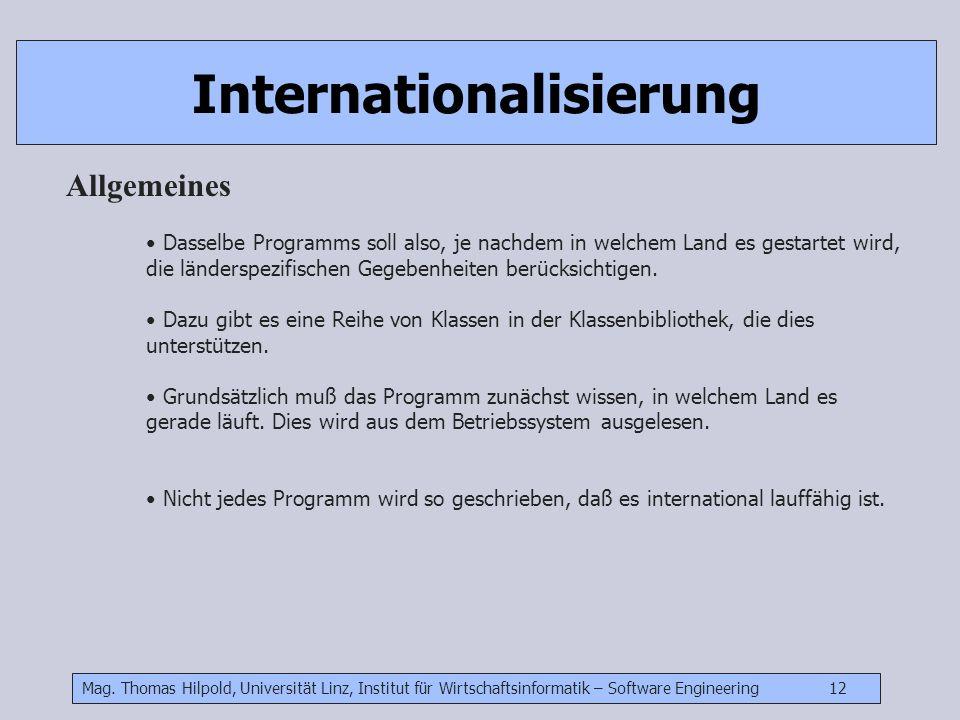 Mag. Thomas Hilpold, Universität Linz, Institut für Wirtschaftsinformatik – Software Engineering 12 Internationalisierung Allgemeines Dasselbe Program
