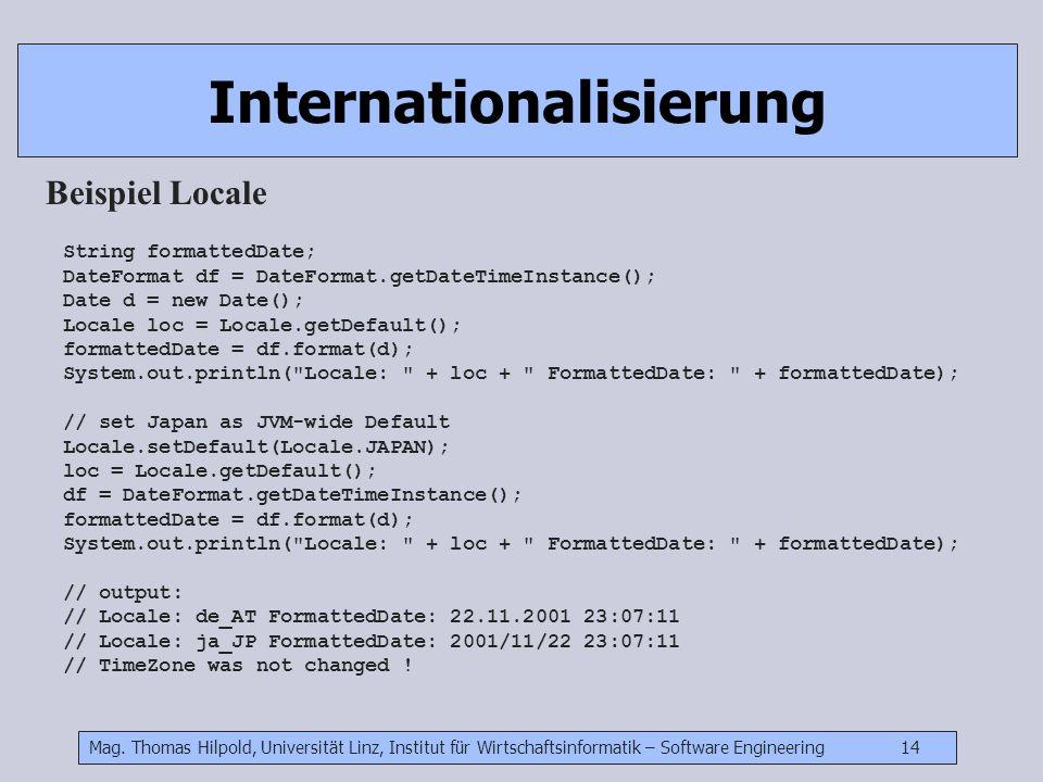 Mag. Thomas Hilpold, Universität Linz, Institut für Wirtschaftsinformatik – Software Engineering 14 Internationalisierung Beispiel Locale String forma