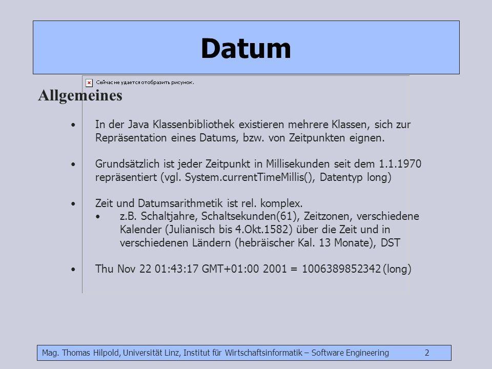 Mag. Thomas Hilpold, Universität Linz, Institut für Wirtschaftsinformatik – Software Engineering 2 In der Java Klassenbibliothek existieren mehrere Kl