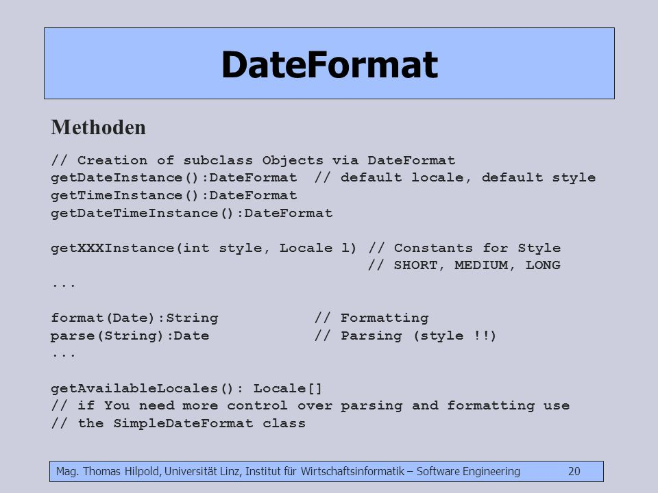 Mag. Thomas Hilpold, Universität Linz, Institut für Wirtschaftsinformatik – Software Engineering 20 DateFormat Methoden // Creation of subclass Object