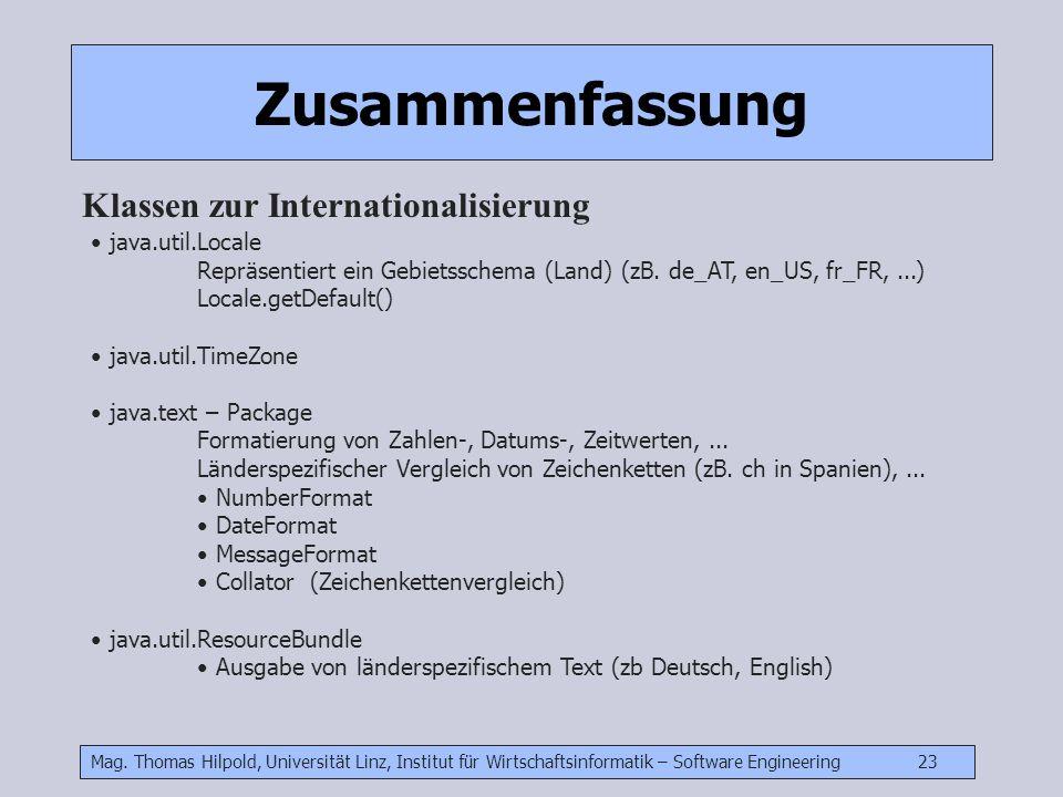 Mag. Thomas Hilpold, Universität Linz, Institut für Wirtschaftsinformatik – Software Engineering 23 Zusammenfassung Klassen zur Internationalisierung