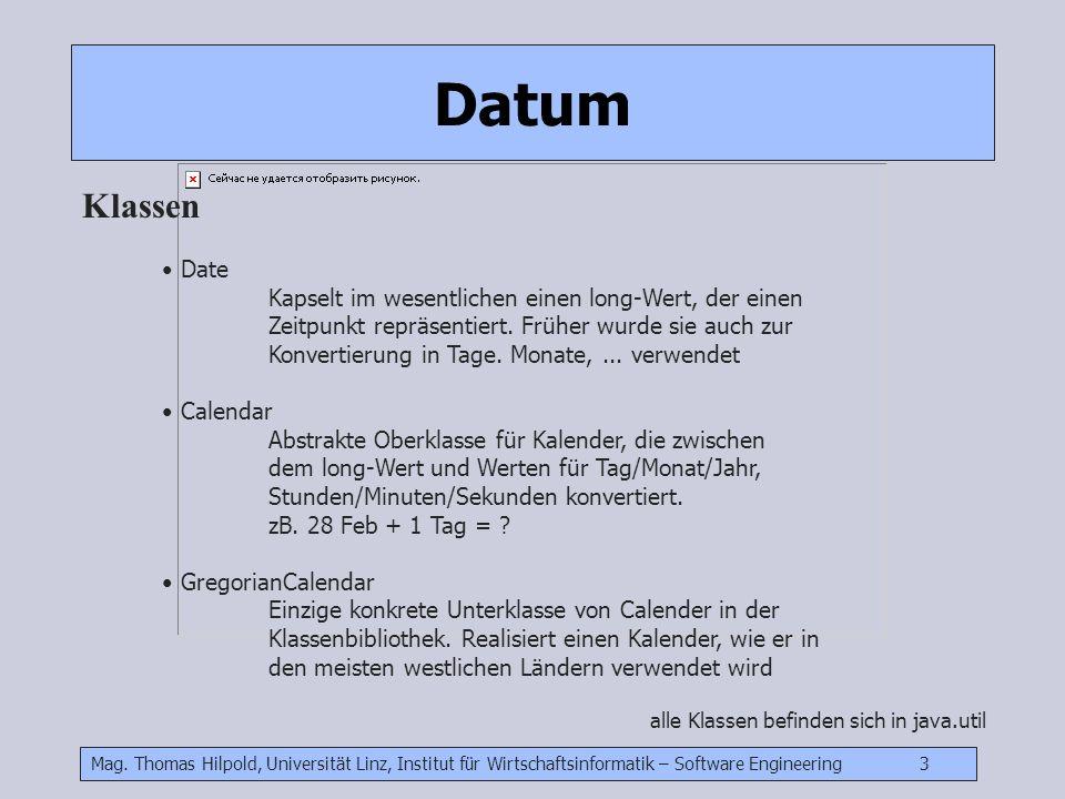Mag. Thomas Hilpold, Universität Linz, Institut für Wirtschaftsinformatik – Software Engineering 3 Datum Klassen Date Kapselt im wesentlichen einen lo