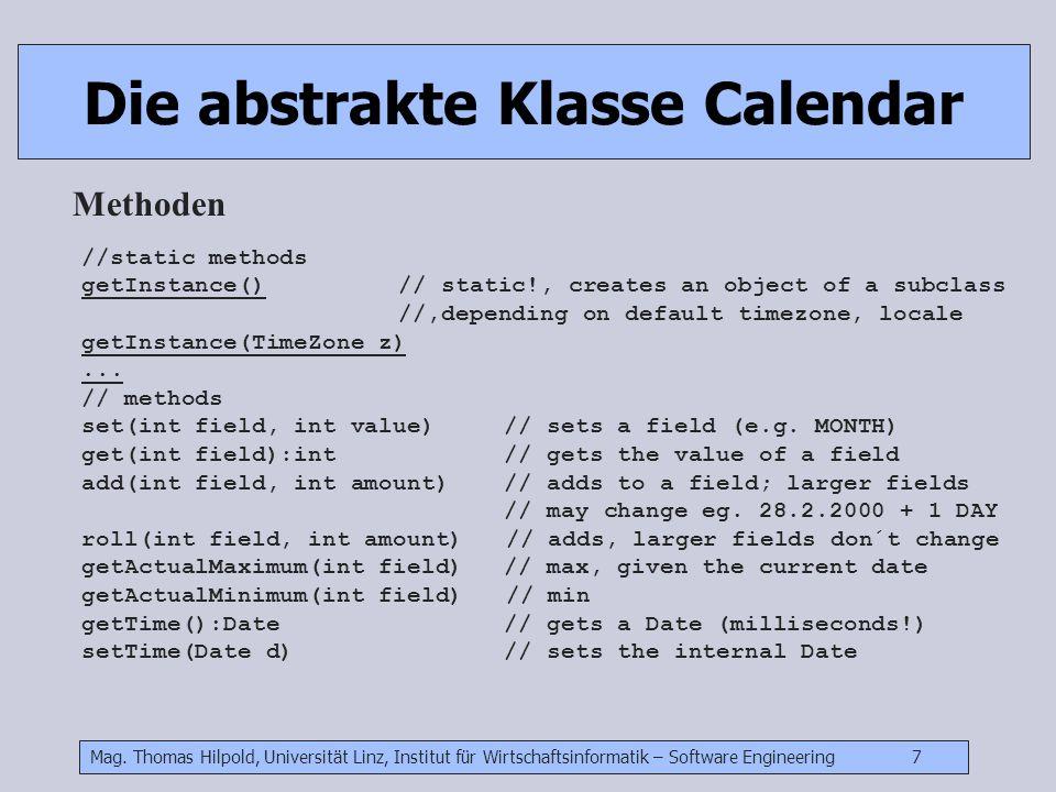 Mag. Thomas Hilpold, Universität Linz, Institut für Wirtschaftsinformatik – Software Engineering 7 Die abstrakte Klasse Calendar Methoden //static met