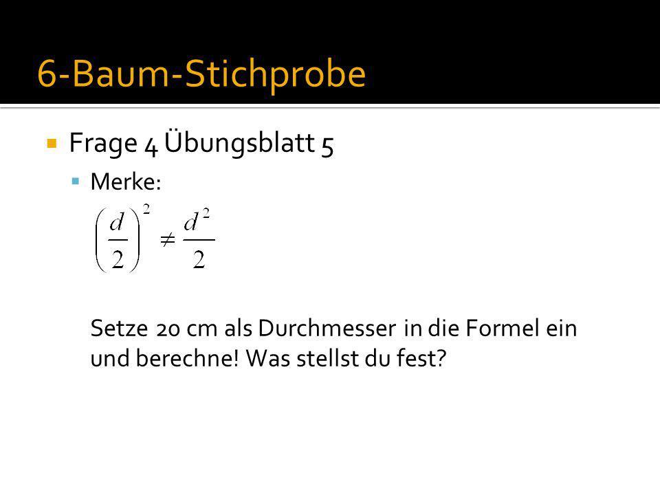 Frage 4 Übungsblatt 5  Merke: Setze 20 cm als Durchmesser in die Formel ein und berechne.