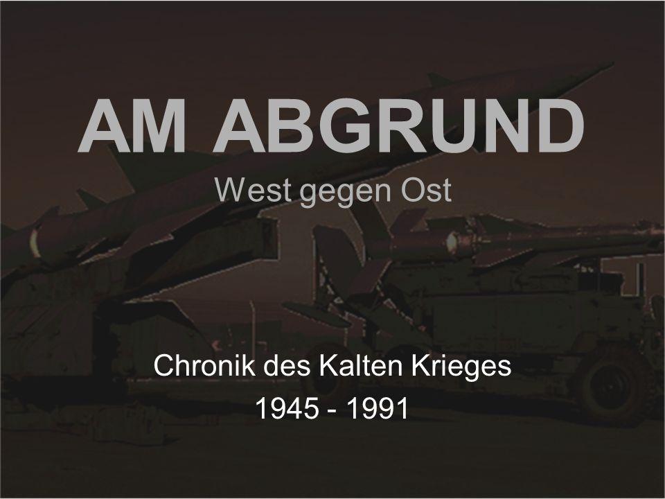 AM ABGRUND West gegen Ost Chronik des Kalten Krieges 1945 - 1991