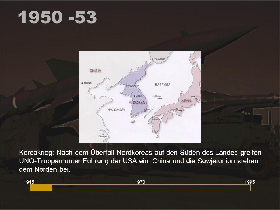 1950 -53 Koreakrieg: Nach dem Überfall Nordkoreas auf den Süden des Landes greifen UNO-Truppen unter Führung der USA ein. China und die Sowjetunion st