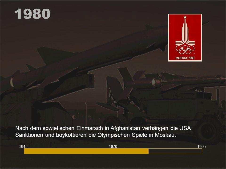 1980 Nach dem sowjetischen Einmarsch in Afghanistan verhängen die USA Sanktionen und boykottieren die Olympischen Spiele in Moskau. 194519951970