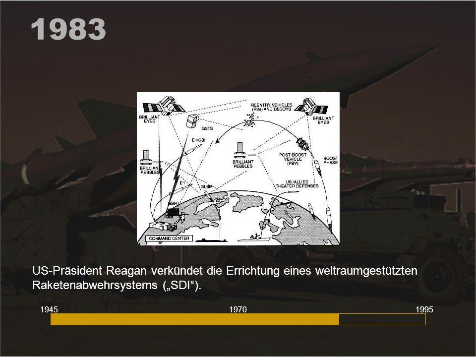 """1983 US-Präsident Reagan verkündet die Errichtung eines weltraumgestützten Raketenabwehrsystems (""""SDI""""). 194519951970"""
