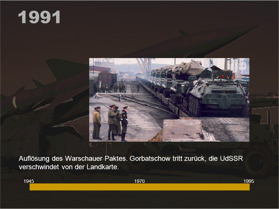 1991 Auflösung des Warschauer Paktes. Gorbatschow tritt zurück, die UdSSR verschwindet von der Landkarte. 194519951970