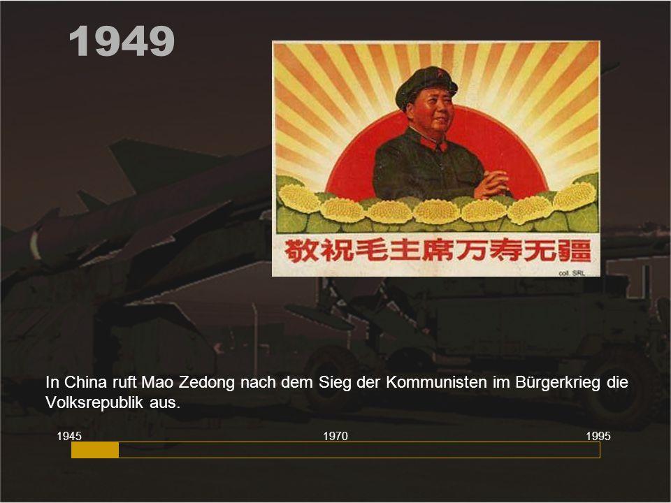 1949 In China ruft Mao Zedong nach dem Sieg der Kommunisten im Bürgerkrieg die Volksrepublik aus. 194519951970