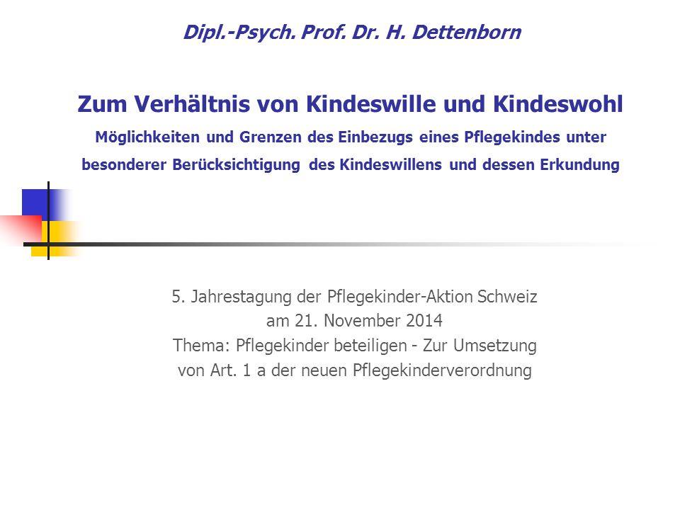 Dipl.-Psych. Prof. Dr. H. Dettenborn Zum Verhältnis von Kindeswille und Kindeswohl Möglichkeiten und Grenzen des Einbezugs eines Pflegekindes unter be