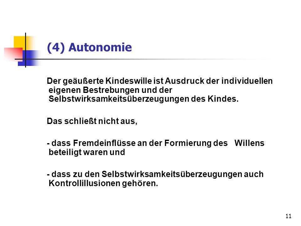 11 (4) Autonomie Der geäußerte Kindeswille ist Ausdruck der individuellen eigenen Bestrebungen und der Selbstwirksamkeitsüberzeugungen des Kindes. Das