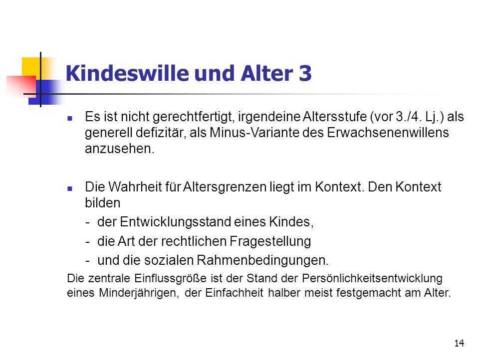 Kindeswille und Alter 3 Es ist nicht gerechtfertigt, irgendeine Altersstufe (vor 3./4. Lj.) als generell defizitär, als Minus-Variante des Erwachsenen