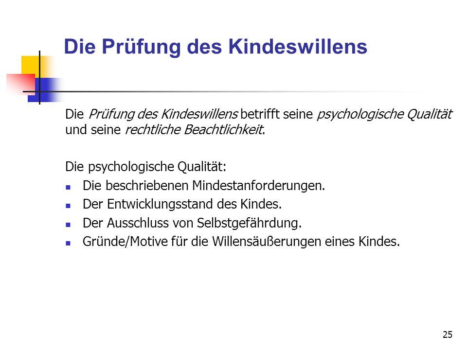 Die Prüfung des Kindeswillens Die Prüfung des Kindeswillens betrifft seine psychologische Qualität und seine rechtliche Beachtlichkeit. Die psychologi