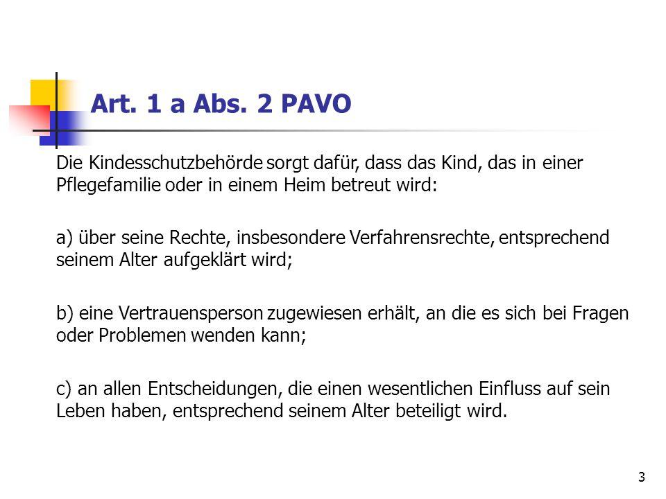 3 Art. 1 a Abs. 2 PAVO Die Kindesschutzbehörde sorgt dafür, dass das Kind, das in einer Pflegefamilie oder in einem Heim betreut wird: a) über seine R