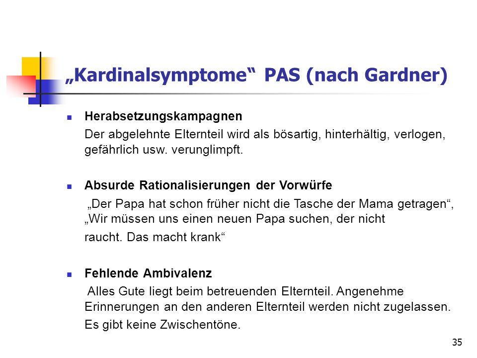 """35 """"Kardinalsymptome"""" PAS (nach Gardner) Herabsetzungskampagnen Der abgelehnte Elternteil wird als bösartig, hinterhältig, verlogen, gefährlich usw. v"""