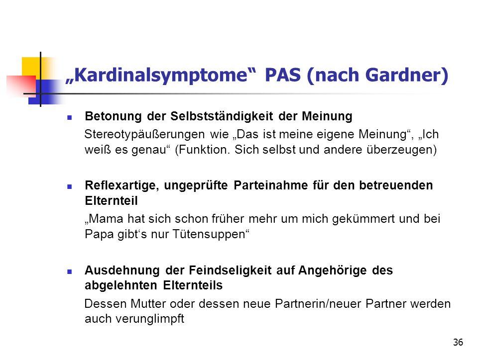 """36 """"Kardinalsymptome"""" PAS (nach Gardner) Betonung der Selbstständigkeit der Meinung Stereotypäußerungen wie """"Das ist meine eigene Meinung"""", """"Ich weiß"""