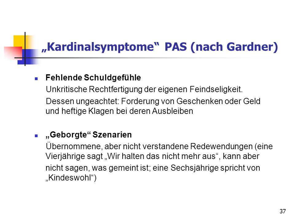 """37 """"Kardinalsymptome"""" PAS (nach Gardner) Fehlende Schuldgefühle Unkritische Rechtfertigung der eigenen Feindseligkeit. Dessen ungeachtet: Forderung vo"""