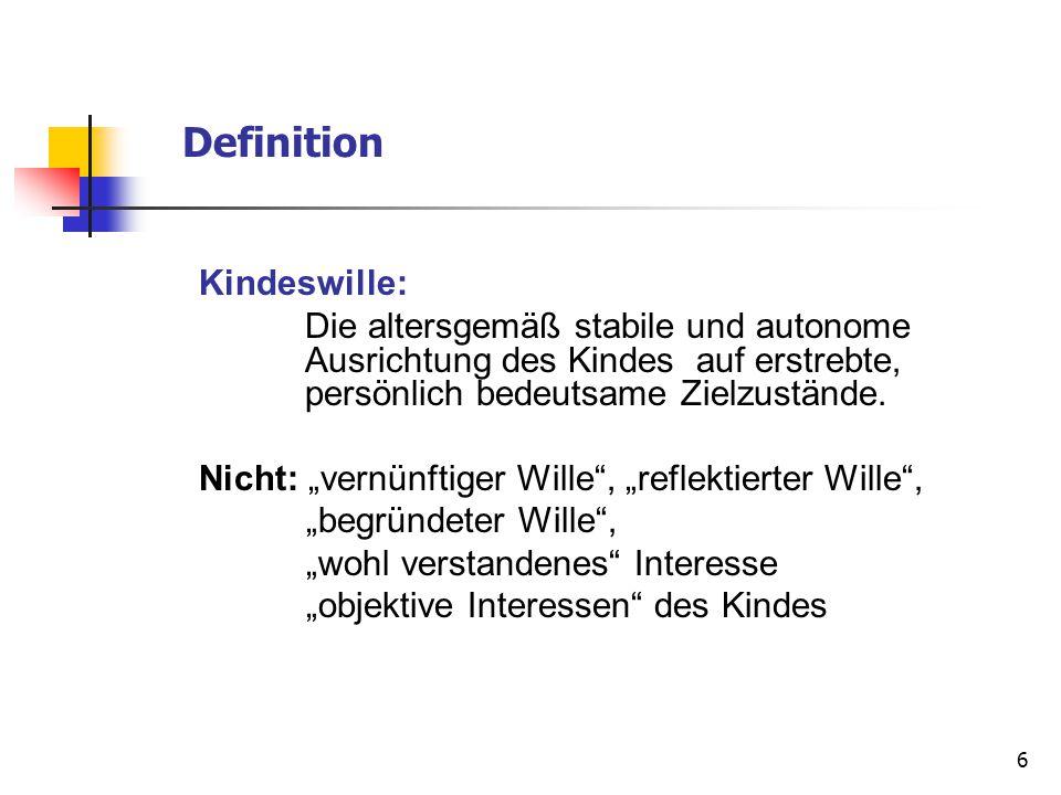 """6 Definition Kindeswille: Die altersgemäß stabile und autonome Ausrichtung des Kindes auf erstrebte, persönlich bedeutsame Zielzustände. Nicht: """"vernü"""