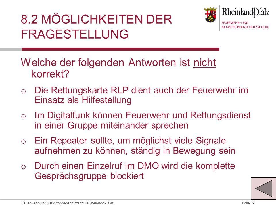 Folie 32Feuerwehr- und Katastrophenschutzschule Rheinland-Pfalz 8.2 MÖGLICHKEITEN DER FRAGESTELLUNG Welche der folgenden Antworten ist nicht korrekt.