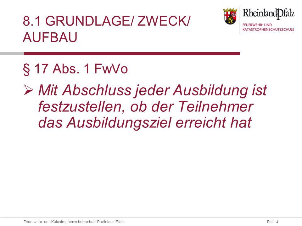 Folie 4Feuerwehr- und Katastrophenschutzschule Rheinland-Pfalz 8.1 GRUNDLAGE/ ZWECK/ AUFBAU § 17 Abs.
