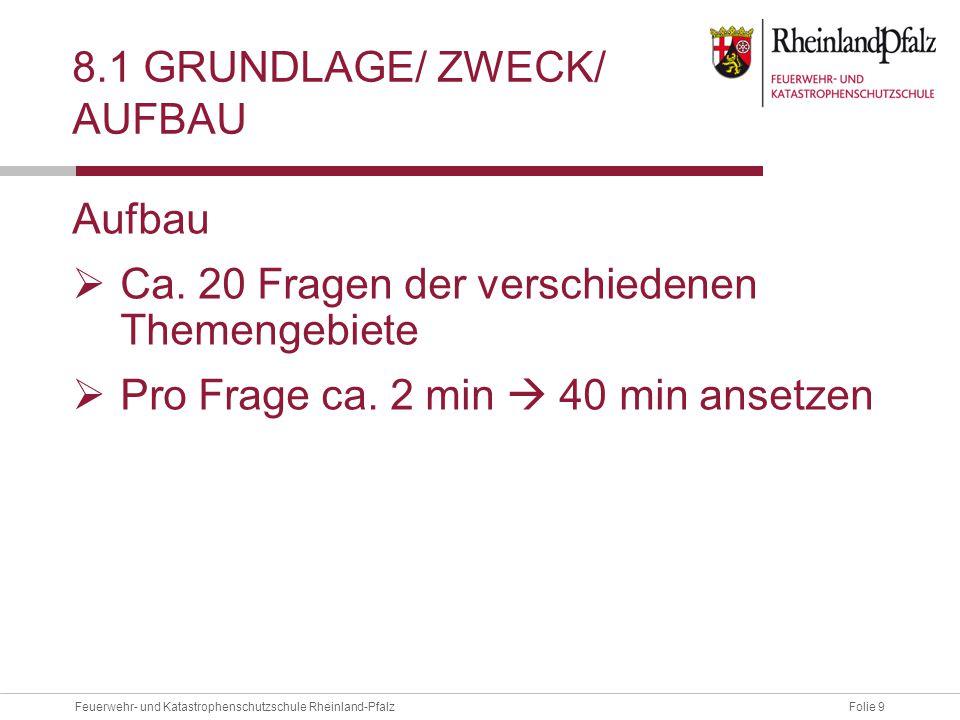Folie 9Feuerwehr- und Katastrophenschutzschule Rheinland-Pfalz 8.1 GRUNDLAGE/ ZWECK/ AUFBAU Aufbau  Ca.