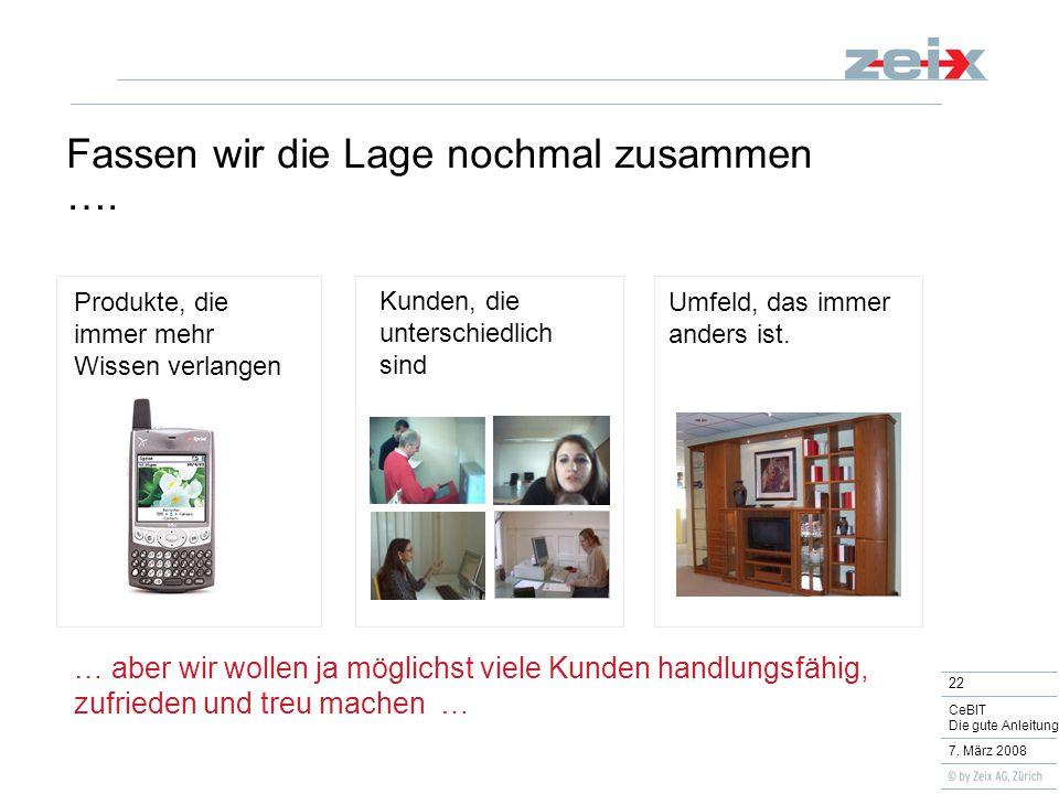 22 CeBIT Die gute Anleitung 7. März 2008 Fassen wir die Lage nochmal zusammen ….