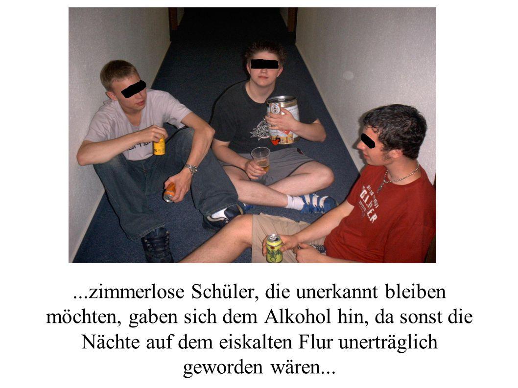 ...zimmerlose Schüler, die unerkannt bleiben möchten, gaben sich dem Alkohol hin, da sonst die Nächte auf dem eiskalten Flur unerträglich geworden wär