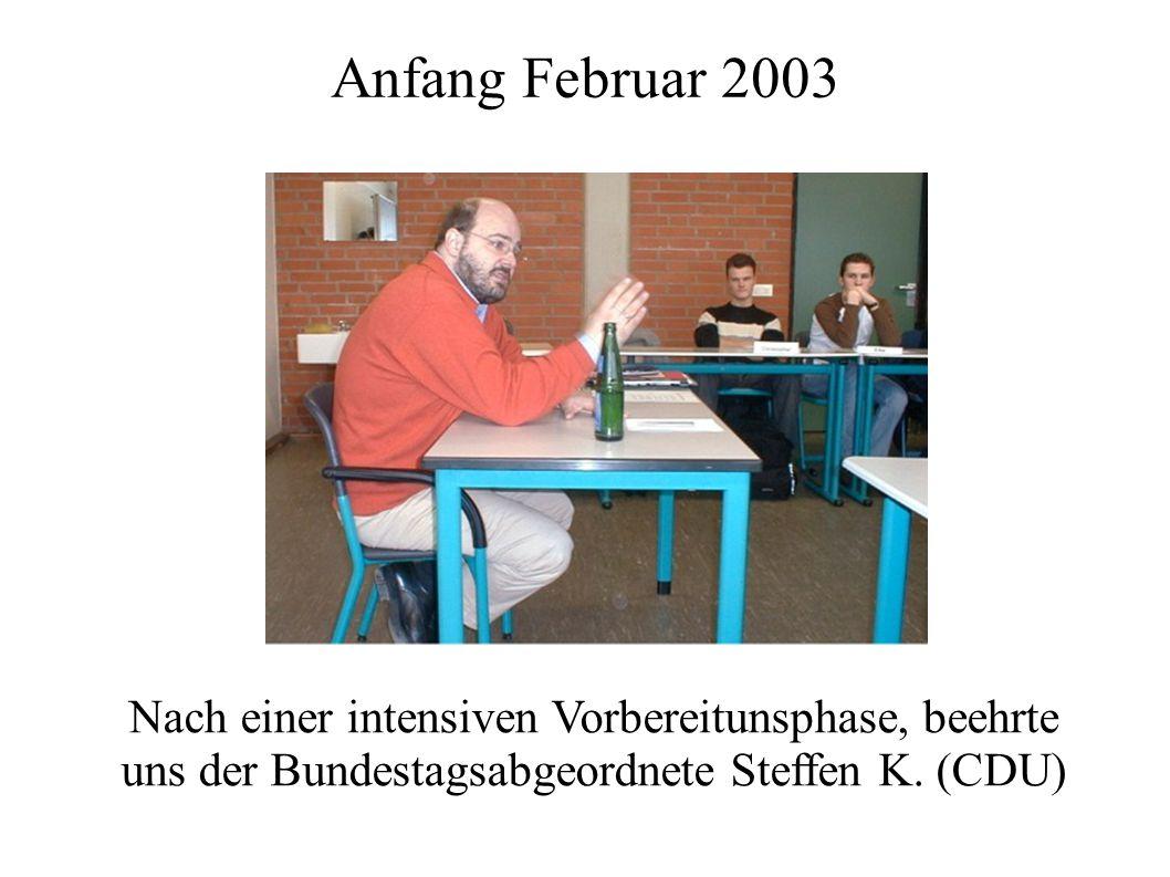 Anfang Februar 2003 Nach einer intensiven Vorbereitunsphase, beehrte uns der Bundestagsabgeordnete Steffen K. (CDU)