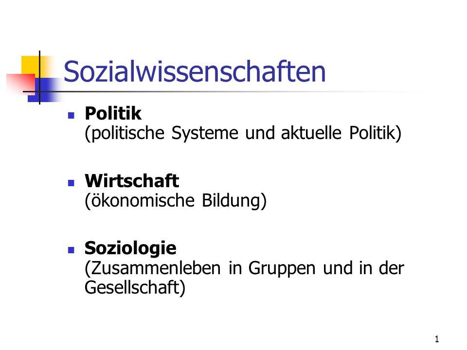 1 Sozialwissenschaften Politik (politische Systeme und aktuelle Politik) Wirtschaft (ökonomische Bildung) Soziologie (Zusammenleben in Gruppen und in