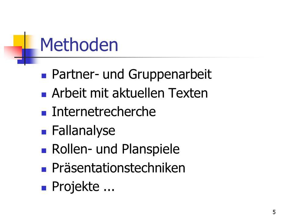 5 Methoden Partner- und Gruppenarbeit Arbeit mit aktuellen Texten Internetrecherche Fallanalyse Rollen- und Planspiele Präsentationstechniken Projekte