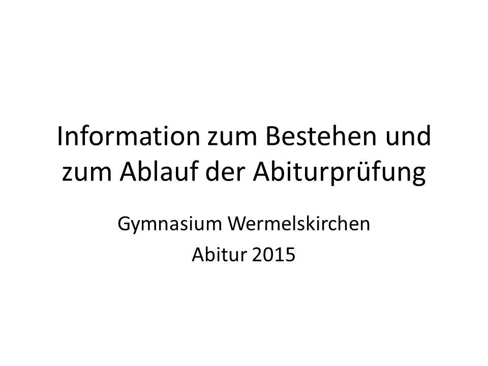 Information zum Bestehen und zum Ablauf der Abiturprüfung Gymnasium Wermelskirchen Abitur 2015