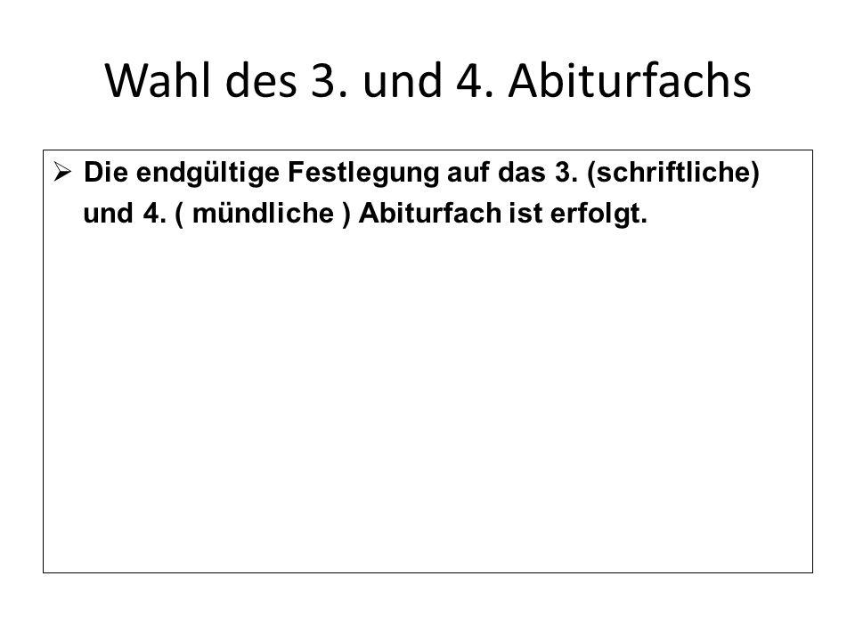 Wahl des 3. und 4. Abiturfachs  Die endgültige Festlegung auf das 3. (schriftliche) und 4. ( mündliche ) Abiturfach ist erfolgt.