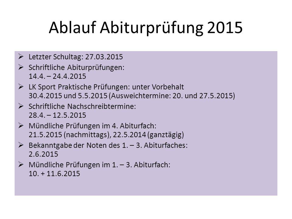 Ablauf Abiturprüfung 2015  Letzter Schultag: 27.03.2015  Schriftliche Abiturprüfungen: 14.4. – 24.4.2015  LK Sport Praktische Prüfungen: unter Vorb