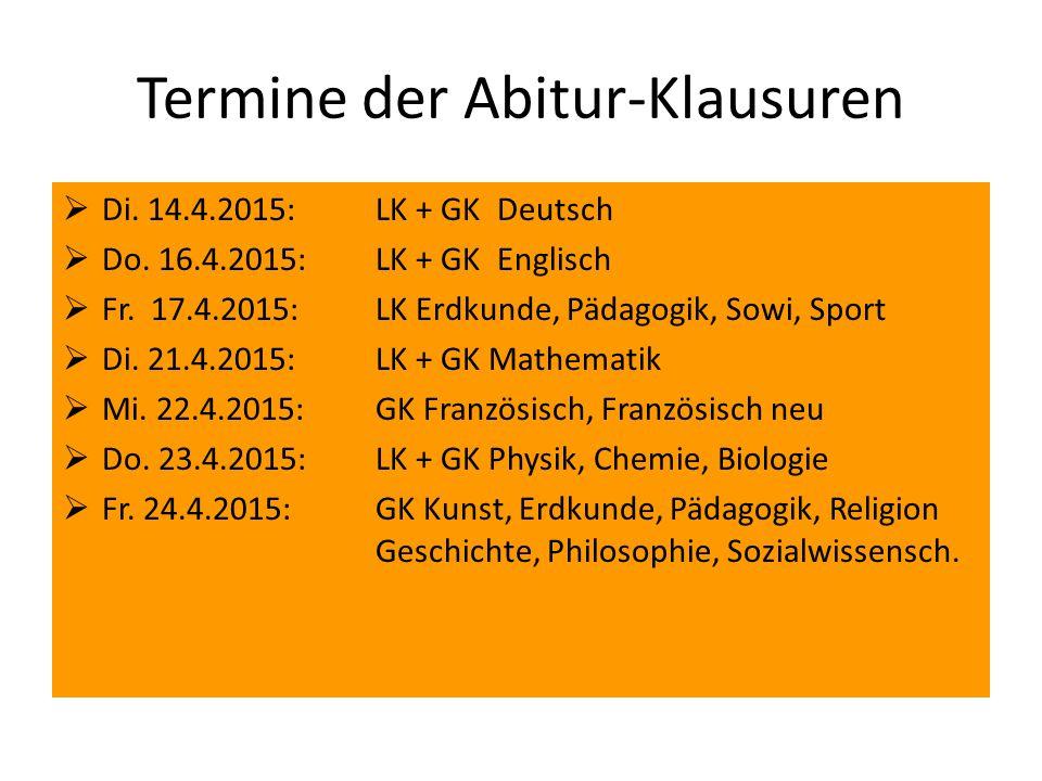Termine der Abitur-Klausuren  Di. 14.4.2015: LK + GK Deutsch  Do. 16.4.2015: LK + GK Englisch  Fr. 17.4.2015: LK Erdkunde, Pädagogik, Sowi, Sport 