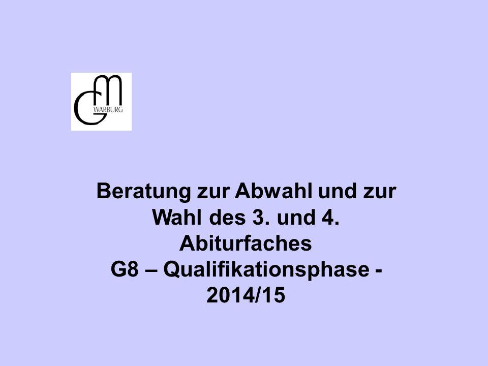 Beratung zur Abwahl und zur Wahl des 3. und 4. Abiturfaches G8 – Qualifikationsphase - 2014/15