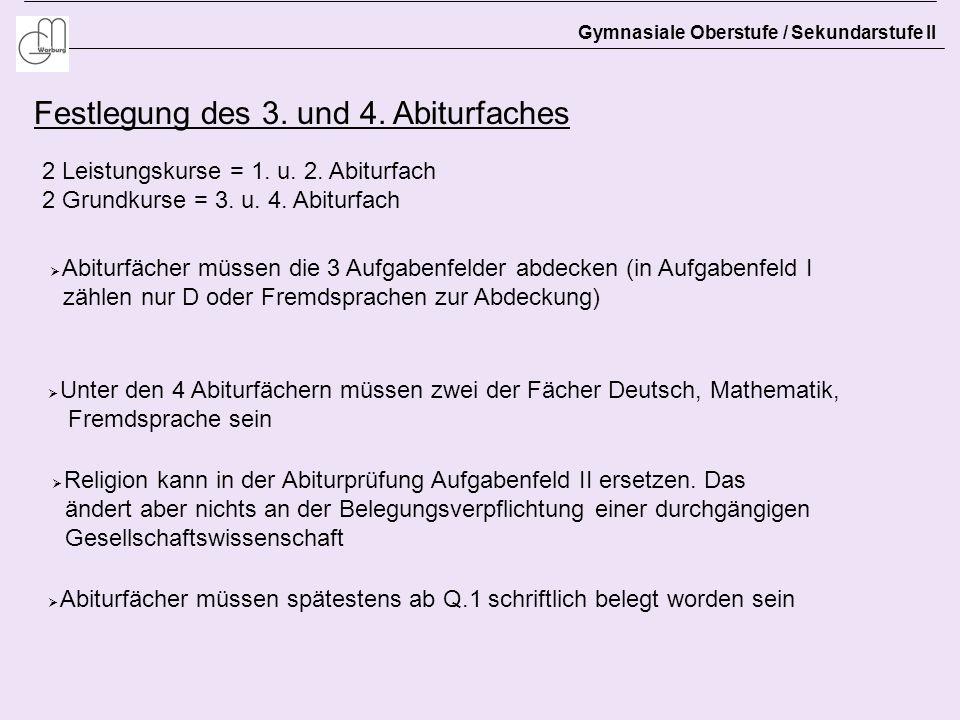 Gymnasiale Oberstufe / Sekundarstufe II Festlegung des 3. und 4. Abiturfaches 2 Leistungskurse = 1. u. 2. Abiturfach 2 Grundkurse = 3. u. 4. Abiturfac