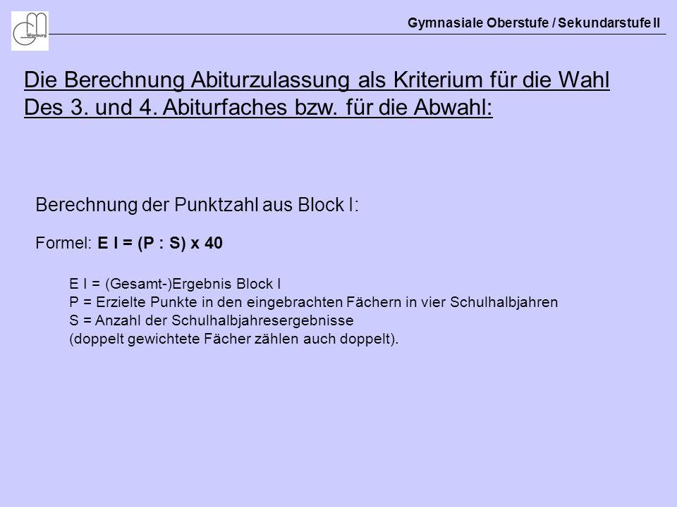 Gymnasiale Oberstufe / Sekundarstufe II Die Berechnung Abiturzulassung als Kriterium für die Wahl Des 3. und 4. Abiturfaches bzw. für die Abwahl: Bere