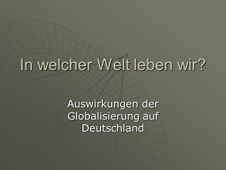 In welcher Welt leben wir? Auswirkungen der Globalisierung auf Deutschland