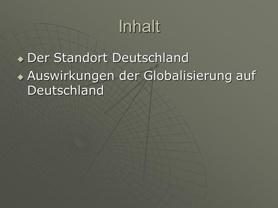 Inhalt  Der Standort Deutschland  Auswirkungen der Globalisierung auf Deutschland