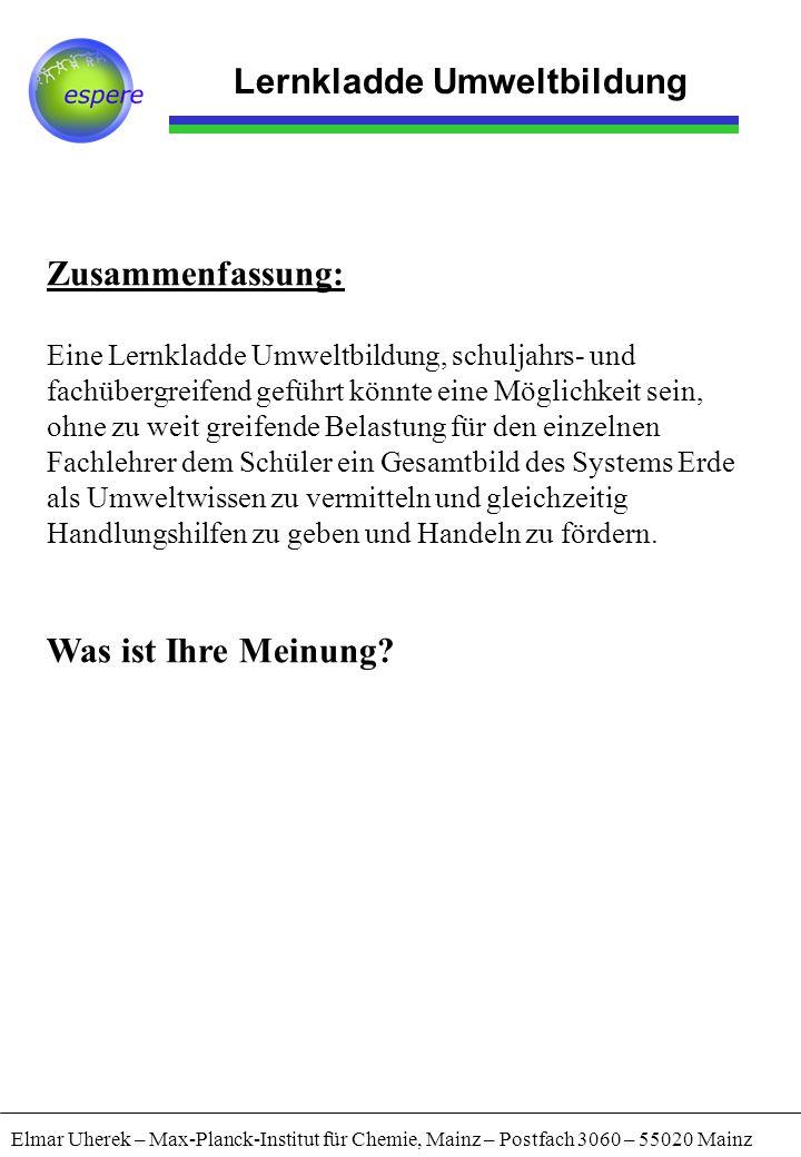 Lernkladde Umweltbildung Elmar Uherek – Max-Planck-Institut für Chemie, Mainz – Postfach 3060 – 55020 Mainz Zusammenfassung: Eine Lernkladde Umweltbil