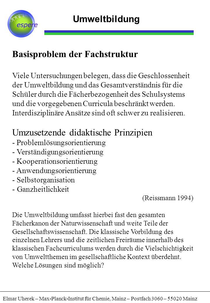 Umweltbildung Elmar Uherek – Max-Planck-Institut für Chemie, Mainz – Postfach 3060 – 55020 Mainz Basisproblem der Fachstruktur Viele Untersuchungen be