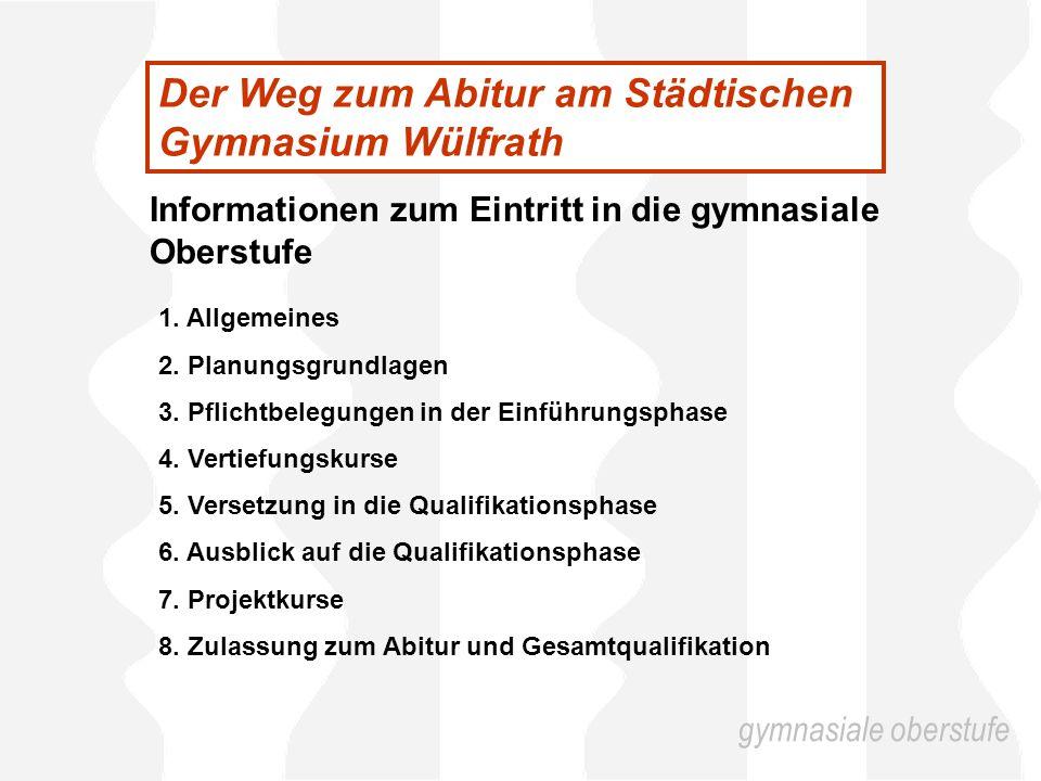 Der Weg zum Abitur am Städtischen Gymnasium Wülfrath Informationen zum Eintritt in die gymnasiale Oberstufe 1.