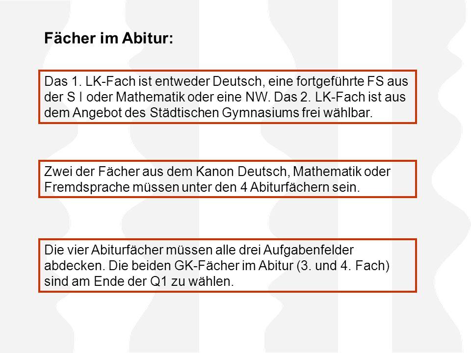 Das 1. LK-Fach ist entweder Deutsch, eine fortgeführte FS aus der S I oder Mathematik oder eine NW.
