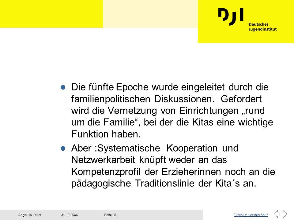 Zurück zur ersten Seite31.10.2006Angelika DillerSeite 26 l Die fünfte Epoche wurde eingeleitet durch die familienpolitischen Diskussionen. Gefordert w